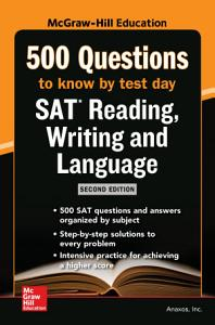 McGraw Hill   s 500 SAT Reading  Writing and Language Questions to Know by Test Day  Second Edition Book