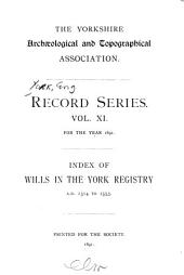 "Index of Wills in the York Registry: Index of wills, administrations, and probate acts, in the York registry, 1600 to 1665. And also of the unregistered wills and the probate acts, Aug. 1, 1633, to July 31, 1634. And of the ""Re infecta"" wills, and in bundles A and B"