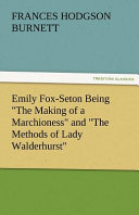 Emily Fox Seton Being the Making of a Marchioness and the Methods of Lady Walderhurst PDF