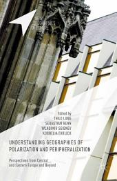 Understanding Geographies of Polarization and Peripheralization: Perspectives from Central and Eastern Europe and Beyond