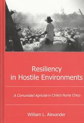 Resiliency in Hostile Environments: A Comunidad Agrícola in Chile's Norte Chico