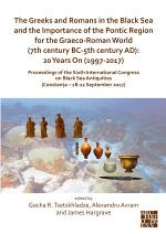 The Greeks and Romans in the Black Sea and the Importance of the Pontic Region for the Graeco-Roman World (7th century BC-5th century AD): 20 Years On (1997-2017)
