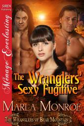 The Wranglers' Sexy Fugitive [The Wranglers of Bear Mountain 2]