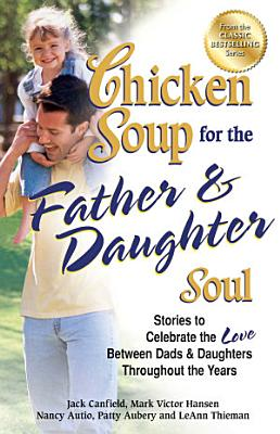 Chicken Soup for the Father   Daughter Soul