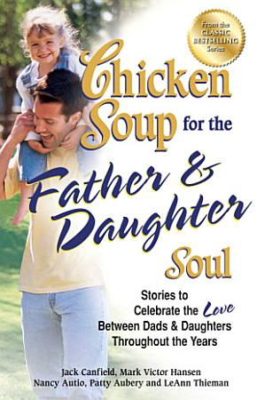 Chicken Soup for the Father   Daughter Soul PDF