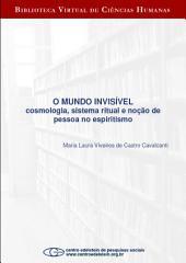 O mundo invisível: cosmologia, sistema ritual e noção de pessoa no espiritismo