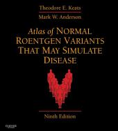 Atlas of Normal Roentgen Variants That May Simulate Disease E-Book: Edition 9