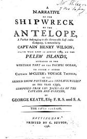 A narrative of the shipwreck of the Antelope ... commanded by Captain H. Wilson, which was lost ... on the Pelew Islands ... To which is added Captain M'Cluer's voyage thither ... composed from the journals of the captains and officers ... The fifth edition