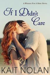 If I Didn't Care: A Small Town Romantic Suspense