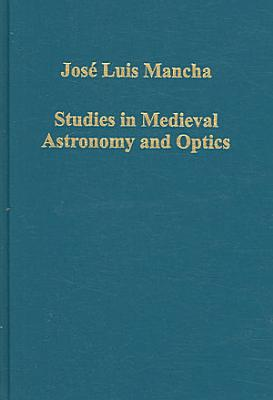 Studies in Medieval Astronomy and Optics