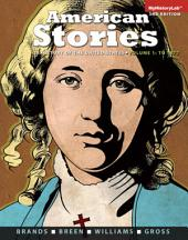 American Stories: A History of the United States, Volume 1, Edition 3