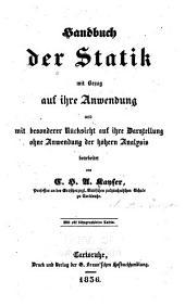 Handbuch der Statik mit Bezug auf ihre Anwendung und mit besonderer Rücksicht auf ihre Darstellung ohne Anwendung der höhern Analysis