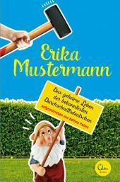 Erika Mustermann: Das geheime Leben der bekanntesten Durchschnittsdeutschen