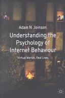 Understanding the Psychology of Internet Behaviour