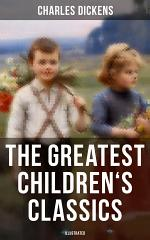 The Greatest Children's Classics of Charles Dickens (Illustrated)