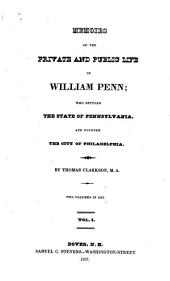 Memoirs of the private and public life of William Penn: who settled the state of Pennsylvania, and founded the city of Philadelphia