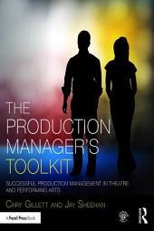 The Production Manager's Toolkit: Successful Production Management in Theatre and Performing Arts