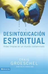 Desintoxicación espiritual: Vidas limpias en un mundo contaminado