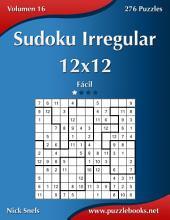 Sudoku Irregular 12x12 - Fácil - Volumen 16 - 276 Puzzles