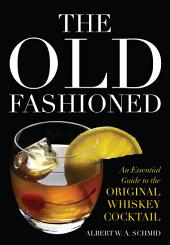 The Old Fashioned: An Essential Guide to the Original Whiskey Cocktail