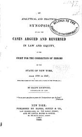 An Analytical and Practical Synopsis of All the Cases Argued and Reversed in Law and Equity: In the Court for the Correction of Errors of the State of New York, from 1799 to 1847 : with the Names of the Cases and a Table of the Titles