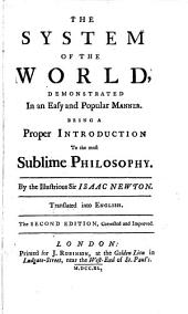 The System of the World, Demonstrated in an Easy and Popular Manner: Being a Proper Introduction to the Most Sublime Philosophy