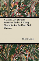 A Check List of North American Birds - A Handy Check List for the Keen Bird Watcher
