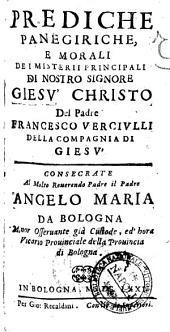 Prediche panegiriche, e morali de i misterii principali di nostro Signore Giesu Christo del padre Francesco Verciulli della Compagnia di Giesu ..