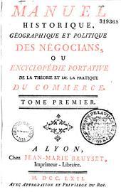 Manuel historique, géographique et politique des négocians: ou Encyclopédie portative de la théorie et de la pratique du commerce