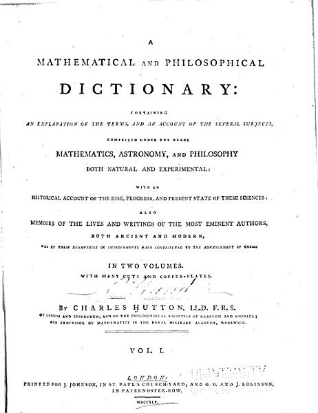 Download A Mathematical and Philosophical Dictionary  Containing an Explanation of the Terms  and an Account of the Several Subjects  Comprized Under the Heads Mathematics  Astronomy  and Philosophy Both Natural and Experimental Book