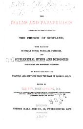 The Psalms and Paraphrases According to the Version of the Church of Scotland: With Names of Suitable Tunes, Parallel Passages and Supplemental Hymns and Doxologies for Special and Missionary Occasions, to which are Prefixed Prayers and Services from the Book of Common Order