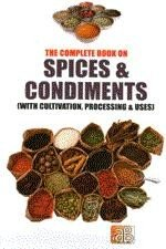 The Complete Book on Spices   Condiments  with Cultivation  Processing   Uses  2nd Revised Edition PDF