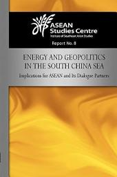 Energy and Geopolitics in the South China Sea: Implication for ASEAN and Its Dialogue Partners