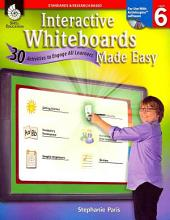 Interactive Whiteboards Made Easy, Level 6: 30 Activities to Engage All Learners