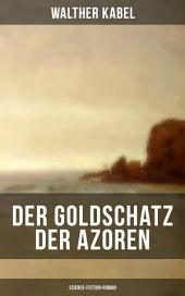 Der Goldschatz der Azoren (Science-Fiction-Roman): Abenteuerroman