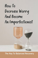 How To Decrease Worry And Become An Imperfectionist PDF