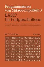 BASIC für Fortgeschrittene: Textverarbeitung, Arbeiten mit logischen Größen, Computersimulation Arbeiten mit Zufallszahlen Unterprogrammtechnik
