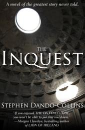 The Inquest: A Novel of the Greatest Story Never Told