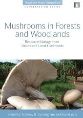 Mushrooms in Forests and Woodlands: Resource Management, Values and Local Livelihoods