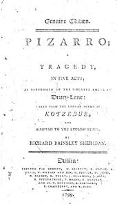 Pizarro: A Tragedy, in Five Acts; as Performed at the Theatre Royal in Drury-Lane: Taken from the German Drama of Kotzebue; and Adapted to the English Stage, by Richard Brinsley Sheridan