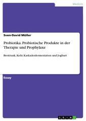 Probiotika. Probiotische Produkte in der Therapie und Prophylaxe: Brottrunk, Kefir, Kaskadenfermentation und Joghurt
