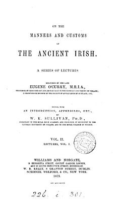On the manners and customs of the ancient Irish  lects   ed  with an intr  by W K  Sullivan PDF