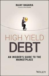 High Yield Debt: An Insider's Guide to the Marketplace