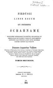 Firdusii Liber regum qui inscribitur Schahname: Editionem Parisiensem diligenter recognitam et emendatam lectionibus variis et additamentis editionis Calcuttensis auxit, Volume 2