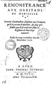 Remonstrance aux habitans de Marseille... faicte le vingt-troisiesme iour de Decembre 1596 [par G. Du Vair]