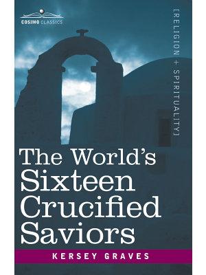The World s Sixteen Crucified Saviors