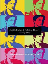 Judith Butler and Political Theory: Troubling Politics