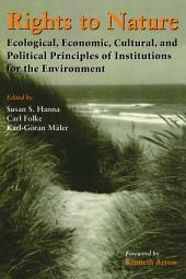 Rights to Nature: Ecological, Economic, Cultural, and Political Principles of Institutions for the Environment