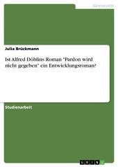 """Ist Alfred Döblins Roman """"Pardon wird nicht gegeben"""" ein Entwicklungsroman?"""