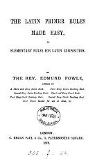 The Latin primer rules made easy, or, Elementary rules for Latin compostion